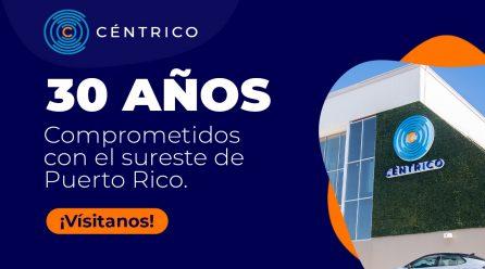 30 años comprometidos con la región del sureste de Puerto Rico